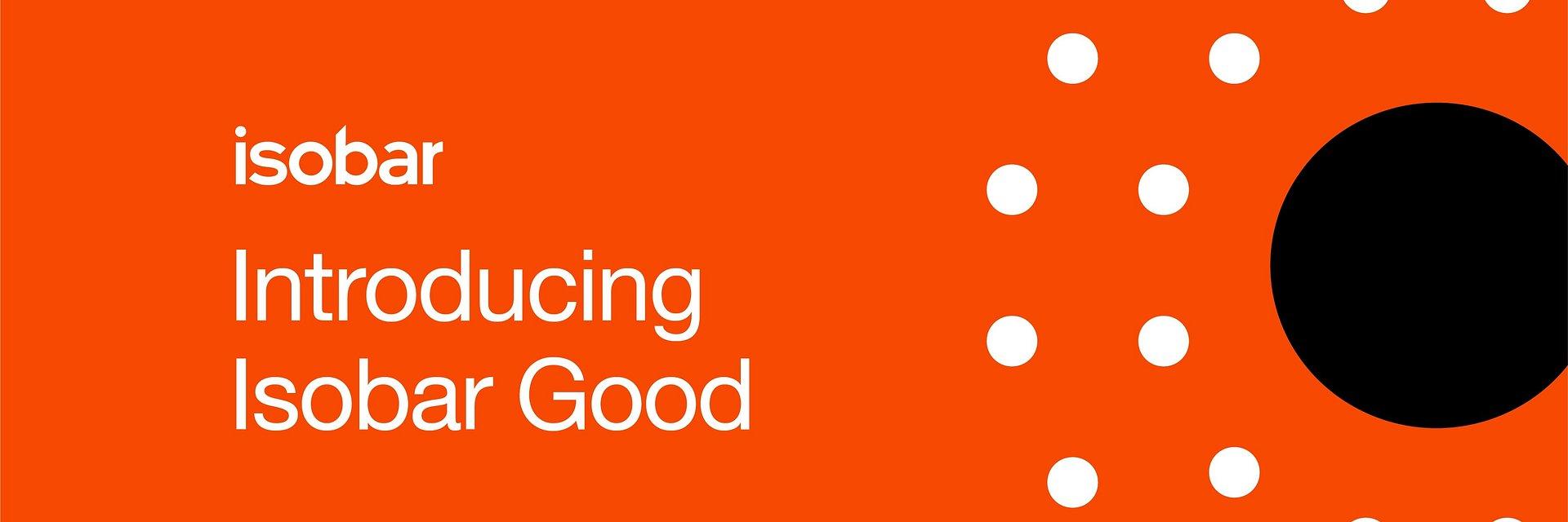 Isobar Good - agencja powołuje globalną incjatywę, która będzie wspierać Cele Zrównoważonego Rozwoju