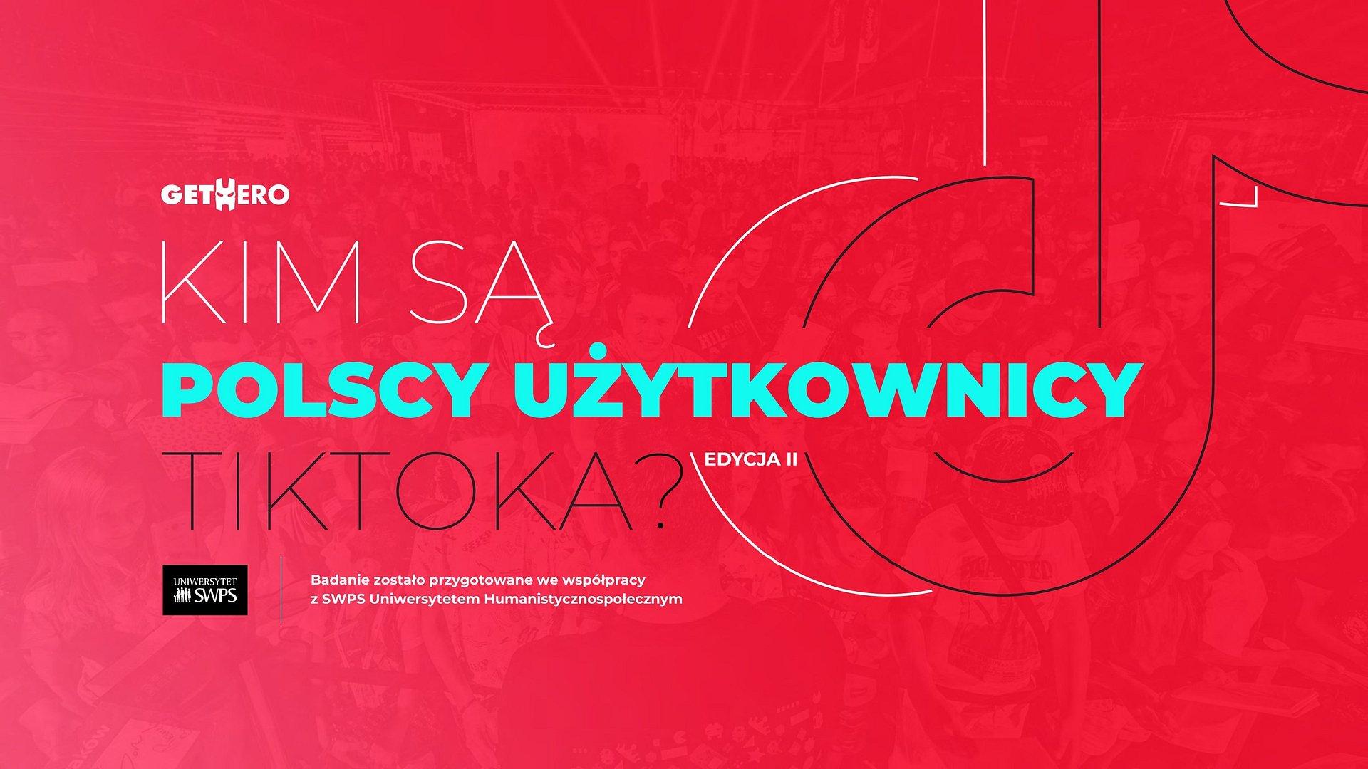 Kto korzysta z TikToka w Polsce? Poznaj aktualny raport agencji GetHero.