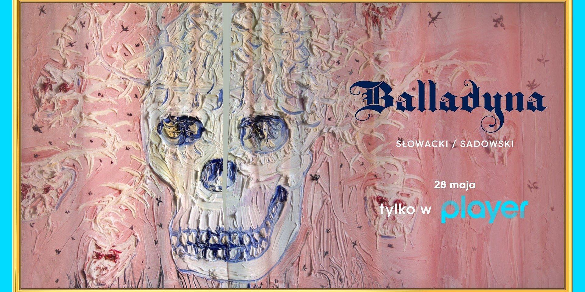 """Premiera """"Balladyny"""" oglądana live już 28 maja w Playerze!"""