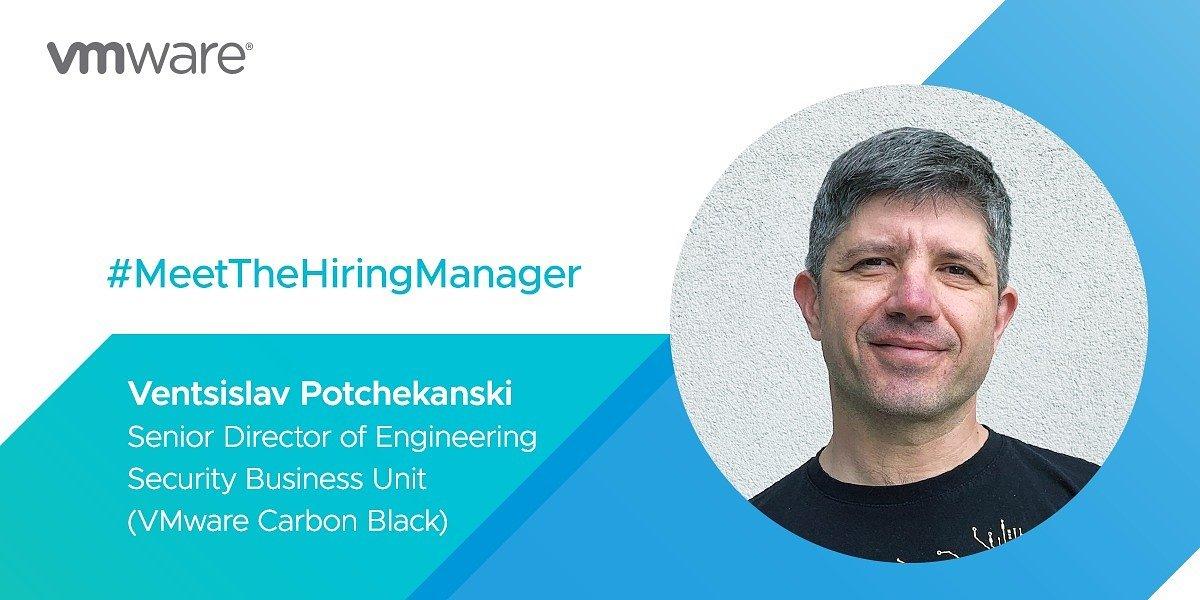 VMware Hiring Manager: Ventsislav Potchekanski, Senior Director of Engineering, VMware Carbon Black