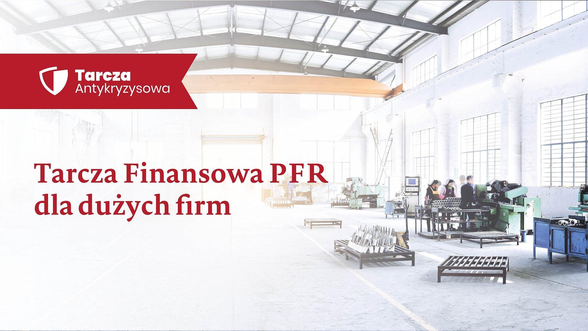 Polski Fundusz Rozwoju uruchomił obsługę wniosków o finansowanie w ramach Tarczy Finansowej PFR dla Dużych Firm