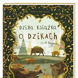 Dzika książka o dzikach i o ich kuzynach_Jola Richter-Magnuszewska_Wydawnictwo Nasza Księgarnia.jpg