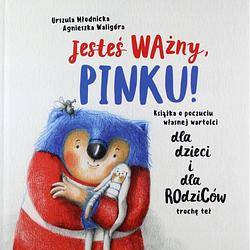 Jesteś ważny, Pinku! Książka o poczuciu własnej wartości dla dzieci i dla rodziców trochę też_Urszula Kornaś-Młodnicka i Agnieszka Waligóra_wyd. Sensus.png